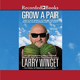 Grow a Pair     How to Stop Being a Victim and Take Back Your Life, Your Business, and Your Sanity              By:                                                                                                                                 Larry Winget                               Narrated by:                                                                                                                                 Larry Winget                      Length: 3 hrs and 13 mins     232 ratings     Overall 4.3
