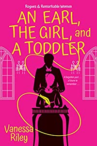 An Earl, the Girl, and a Toddler: A Remarkable and Groundbreaking Multi-Cultural Regency Romance Novel (Rogues and Remarkable Women Book 2)