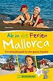 Bruckmann Reiseführer: Ab in die Ferien Mallorca. 51x Urlaubsspaß für die ganze Familie: Ein Familienreiseführer mit Insidertipps für den perfekten Urlaub mit Kindern
