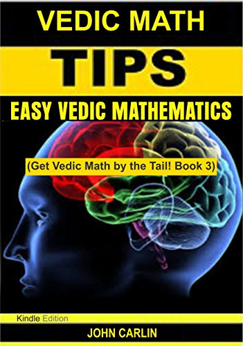 VEDIC MATH TIPS: EASY VEDIC MATHEMATICS (Quick, Fast, Rapid, Multiplication Speed Tricks, Applied Mental Maths and Arithmetic Guide for Algebra and Math ... Math by the Tail! Book 3) (English Edition)
