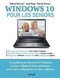 Windows 10 pour les seniors: Un guide pour découvrir Windows à votre rythme et être autonome avec votre ordinateur ou votre tablette