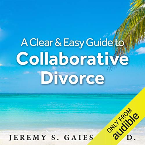 A Clear and Easy Guide to Collaborative Divorce audiobook cover art