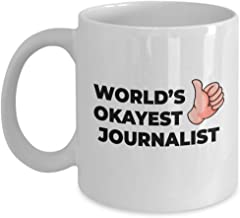 The Okayest Gift For The World's Okayest Journalist - Co-Workers Birthday Present, Anniversary, Valentines, Special Occasion, Dads, Moms, Family, Christmas - 11oz Funny Coffee Mug
