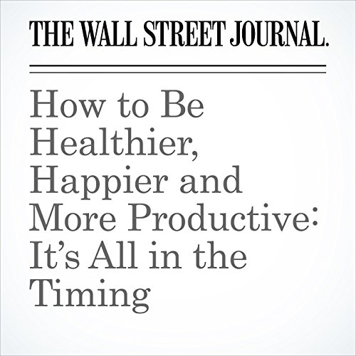 How to Be Healthier, Happier and More Productive: It's All in the Timing audiobook cover art