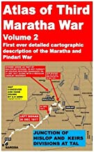 Atlas of Third Maratha War-Volume 2: First ever detailed cartographic description of the Maratha and Pindari War (Cartogra...