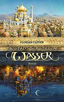 Die Stadt der stillen Wasser (Mesrée-Saga 1) von [Florian Clever, Clark C. Clever]
