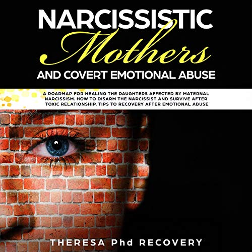 Narcissistic Mothers and Covert Emotional Abuse: A Roadmap for Healing the Daughters Affected by Maternal Narcissism. How to Disarm a Narcissist and Survive cover art