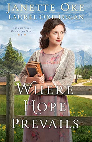 Compare Textbook Prices for Where Hope Prevails Return to the Canadian West Illustrated Edition ISBN 9780764217685 by Oke, Janette,Logan, Laurel Oke
