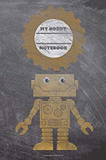My Robot Notebook: Journal & Doodle Diary Book For Robot Lovers: 120 Pages of Lined 8.5x11 Pages for Writing, Drawing and Journaling | Unique Golden ... Chalkboard and Chalk Design (Narwhal Gifts)