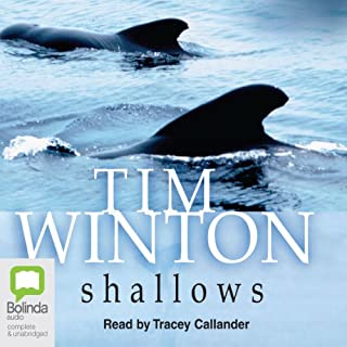 Shallows                   By:                                                                                                                                 Tim Winton                               Narrated by:                                                                                                                                 Tracey Callander                      Length: 9 hrs and 14 mins     9 ratings     Overall 3.4