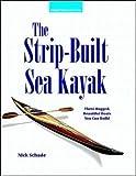 The Strip-Built Sea Kayak: Three Rugged, Beautiful Boats You Can Build...