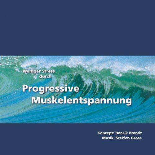 Weniger Stress durch Progressive Muskelentspannung (Mit Entspannungsmusik zur Stressbewältigung)