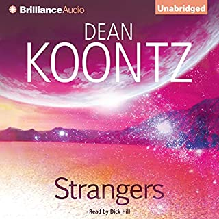 Strangers                   By:                                                                                                                                 Dean Koontz                               Narrated by:                                                                                                                                 Dick Hill                      Length: 29 hrs and 20 mins     38 ratings     Overall 4.5
