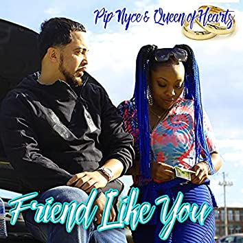 Friend Like You (feat. Queen of Hearts)