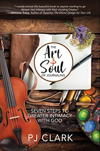 The Art and Soul of Journaling: Seven Steps to Greater Intimacy with God (English Edition)
