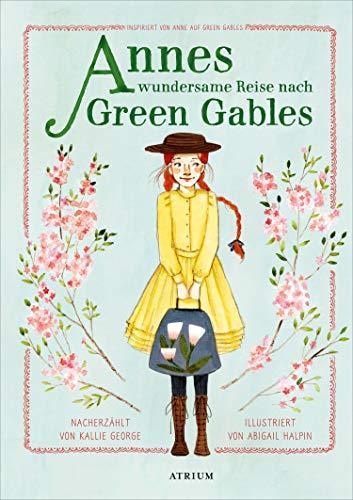 Annes wundersame Reise nach Green Gables: Inspiriert von Anne auf Green Gables