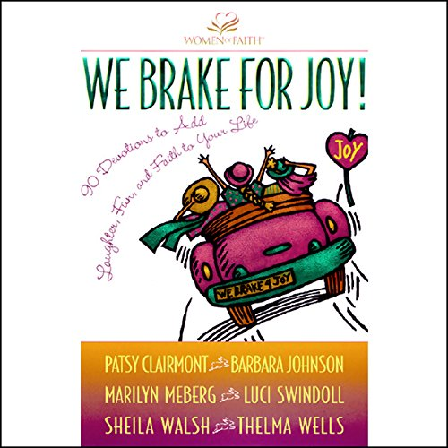 We Brake for Joy!                   By:                                                                                                                                 Patsy Clairmont,                                                                                        Barbara Johnson,                                                                                        Sheila Walsh                               Narrated by:                                                                                                                                 Patsy Clairmont,                                                                                        Barbara Johnson                      Length: 2 hrs and 2 mins     10 ratings     Overall 4.4