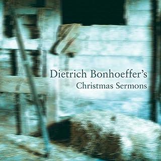 Dietrich Bonhoeffer's Christmas Sermons audiobook cover art