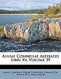 Annae Comnenae Alexiadis Libri Xv, Volume 39 (Latin Edition)