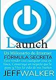 LAUNCH una fórmula secreta de Internet para vender casi cualquier cosa en línea, construir un negocio que te gusta y vivir la vida de tus sueños: (Spanish Edition)