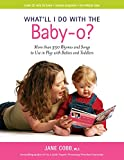What'll I Do with the Baby-o? More than 350 Rhymes and Songs to Use in Play wiht Babies and Toddlers