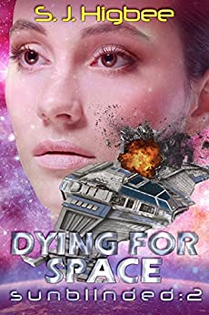 Dying For Space: Sunblinded Two (Sunblinded Trilogy Book 2) by [S. J. Higbee]