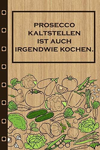 Prosecco kaltstellen ist auch irgendwie kochen: Rezepte-Buch Kochbuch liniert DinA 5, um eigene Rezepte und Lieblings-Gerichte zu notieren für Köchinnen und Köche