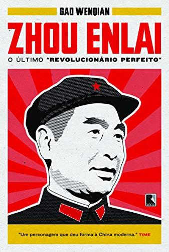 Zhou Enlai: O último revolucionário perfeito: O último revolucionário perfeito