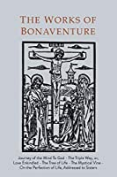 Works of Bonaventure: Journey of the Mind To God - The Triple Way, or, Love Enkindled - The Tree of Life - The Mystical Vine - On the Perfection of Life, Addressed to Sisters