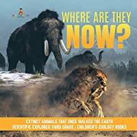 Where Are They Now? - Extinct Animals That Once Walked the Earth - Scientific Explorer Third Grade - Children's Zoology Books