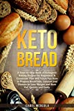 Keto Bread: A Step-By-Step Book of Ketogenic Baking Recipes for Beginners. A Cookbook That Will Teach You How to Prepare Breakfasts, Lunches and Dinners ... Weight and Burn Fat, Quickly and Easily
