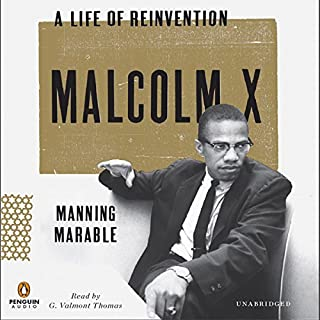 Malcolm X     A Life of Reinvention              By:                                                                                                                                 Manning Marable                               Narrated by:                                                                                                                                 G. Valmont Thomas                      Length: 22 hrs and 4 mins     830 ratings     Overall 4.5