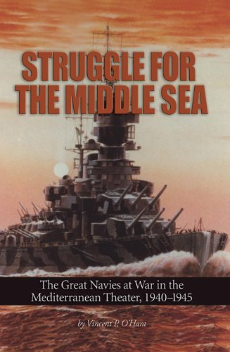 Struggle for the Middle Sea: The Great Navies at War in the Mediterranean Theater, 1940-1945 (English Edition)