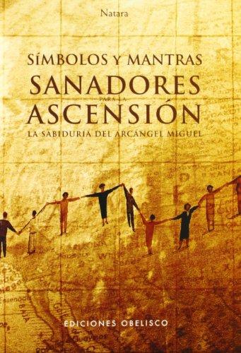 Símbolos y mantras sanadores para la ascensión + cartas: La sabiduría del arcángel Miguel (METAFÍSICA Y ESPIRITUALIDAD)