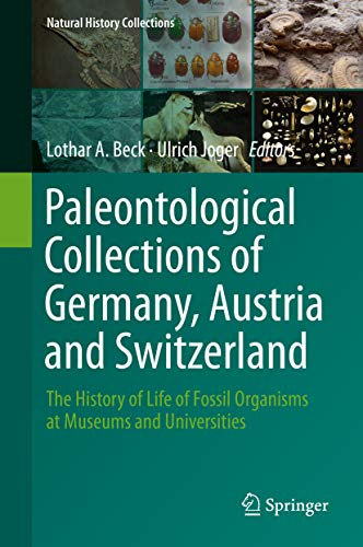 Paleontological Collections of Germany, Austria and Switzerland: The History of Life of Fossil Organisms at Museums and Universities (Natural History Collections) (English Edition)