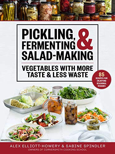 Compare Textbook Prices for Pickling, Fermenting & Salad-Making: Vegetables with More Taste & Less Waste  ISBN 9781510763647 by Elliott-Howery, Alex,Spindler, Sabine