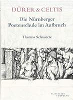 Durer & Celtis: Die Nurnberger Poetenschule Im Aufbruch