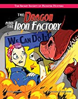 The Dragon and the Iron Factory (Secret Society of Monster Hunters)
