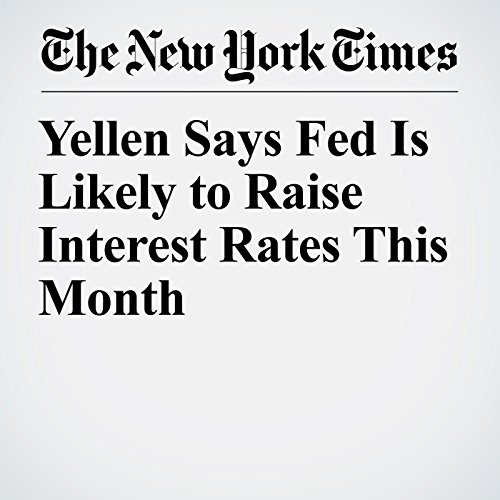 Yellen Says Fed Is Likely to Raise Interest Rates This Month copertina