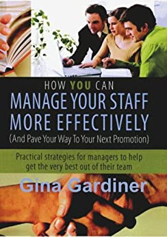 How YOU can Manage Your Staff More Effectively by [Gina Gardiner]