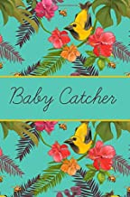 Baby catcher: Midwife,OBGYN,Doula,Gifts,Notebook,Lined pages,Labour,Delivery,Present,Thank you,Nurse,Colleague,Student,Graduation,Graduate,Tropical Print