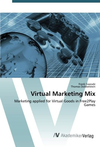 Virtual Marketing Mix: Marketing applied for Virtual Goods in Free2Play Games