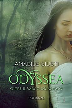 Odyssea Oltre il varco incantato 1 (Italian Edition) de [Amabile Giusti]