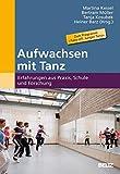Aufwachsen mit Tanz: Erfahrungen aus Praxis, Schule und Forschung - Martina Kessel