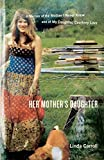 Her Mother s Daughter: A Memoir of the Mother I Never Knew and of My Daughter, Courtney Love