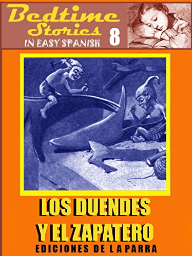 Bedtime Stories in Easy Spanish 8: LOS DUENDES Y EL ZAPATERO and more! (Intermediate Level)