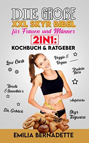 Die große XXL Skyr Bibel für Frauen und Männer 2in1: Kochbuch & Ratgeber: Low Carb, Veggie & Vegan, Bowls & Smoothie's, Protein Bars, Skyr Teigware, Aufstriche, Eis, Gebäck (German Edition)