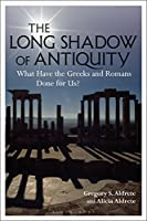 The Long Shadow of Antiquity: What Have the Greeks and Romans Done for Us? (Criminal Practice Series)
