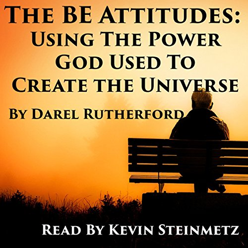 The BE Attitudes: Using the Power God Used to Create the Universe audiobook cover art
