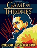 Game Of Thrones Color By Number Coloring Book: An Astounding Way Of Relaxing, Entertaining And Stress Relieving For Kids And Adults With A Wide ... Images For Huge Fans Of Game Of Thrones